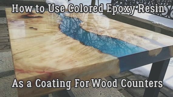 how to use colored epoxy resin as a coating for wood counters