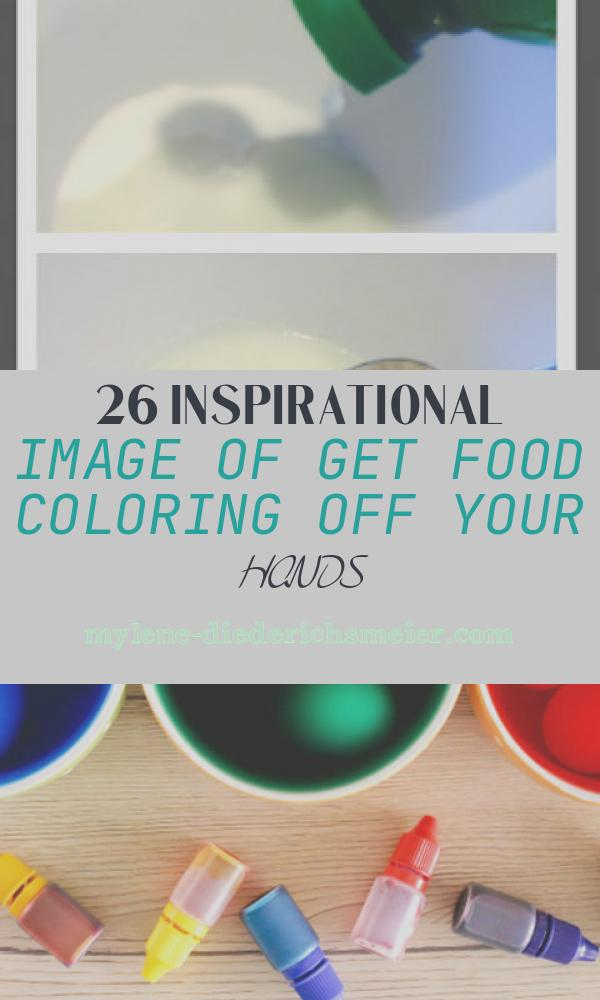 Get Food Coloring Off Your Hands Luxury How to Get Food Coloring Off Your Hands Pinspiration