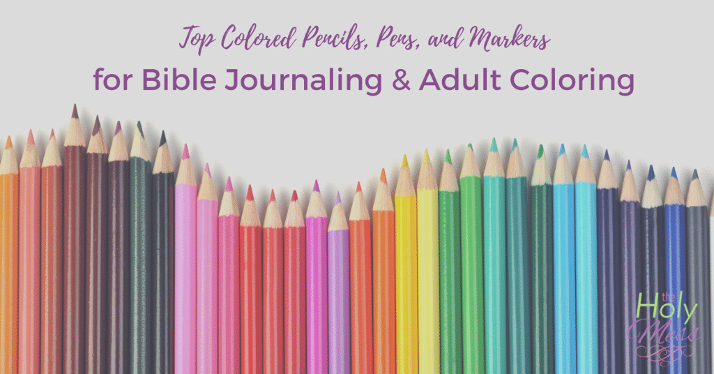 top colored pencils pens and markers for bible journaling and adult coloring