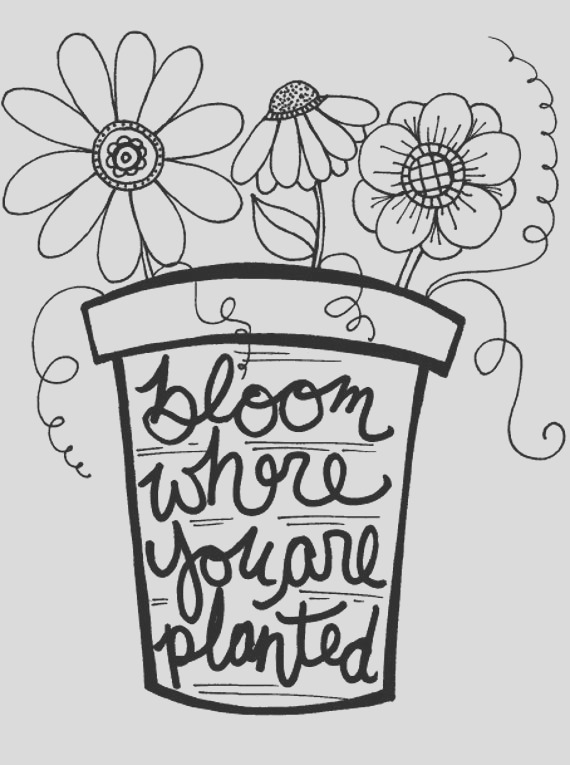 bloom where you are planted coloring